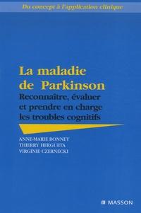 Anne-Marie Bonnet et Thierry Hergueta - La maladie de Parkinson - Reconnaître, évaluer et prendre en charge les troubles cognitifs.