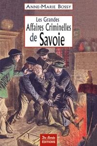 Anne-Marie Bossy - Les Grandes Affaires Criminelles de Savoie.
