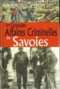 Anne-Marie Bossy et Jean-Philippe Buord - Les grandes affaires criminelles des Savoies.