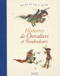 Anne-Marie Brédy et Rébecca Dautremer - Histoires de chevaliers et troubadours.