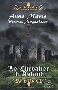 Anne-marie Brichau - Le Chevalier d'Asland.