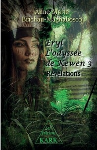 Anne-Marie Brichau-Magnabosco - Eryl 5 : Eryl L'odyssée de Kewen 3 - Révélations.