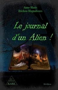 Anne-Marie Brichau-Magnabosco - Le journal d'un Alien !.
