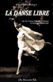 Anne-Marie Bruyant - La danse libre - Sur les traces d'Isadora Duncan et François Malkovsky.