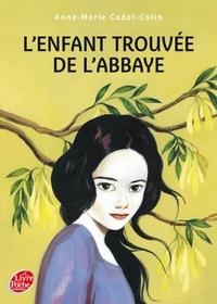 Anne-Marie Cadot-Colin - L'enfant trouvé de l'abbaye.