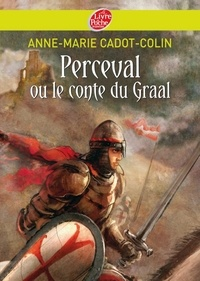 Anne-Marie Cadot-Colin - Perceval ou le conte du Graal.