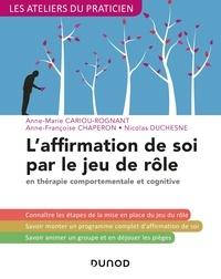 Anne-Marie Cariou-Rognant et Anne-Françoise Chaperon - L'affirmation de soi par le jeu de rôle en thérapie comportementale et cognitive.