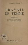Anne-Marie Caron - Travail de femme - Témoignage extrait d'un journal de bord sous l'occupation allemande (avril-août 1944 à Juvisy).
