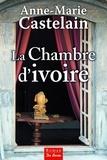 Anne-Marie Castelain - La chambre d'ivoire.