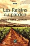 Anne-Marie Castelain - Les Raisins du pardon.