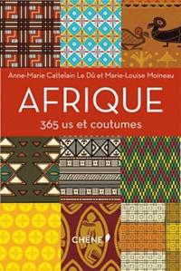Anne-Marie Cattelain Le Dû et Marie-Louise Moineau - Afrique - 365 us et coutumes.