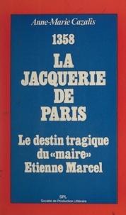 """Anne-Marie Cazalis - 1358, la Jacquerie de Paris - Le destin tragique du """"maire"""" Étienne Marcel."""