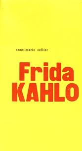 Anne-Marie Cellier - L'ultime cri de Frida Kahlo.