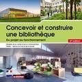 Anne-Marie Chaintreau et Thierry Claerr - Concevoir et construire une bibliothèque - Du projet au fonctionnement.