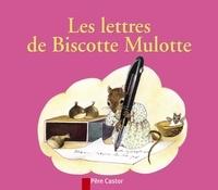 Anne-Marie Chapouton et Martine Bourre - Les lettres de Biscotte Mulotte.