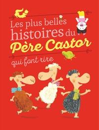 Anne-Marie Chapouton et Vanessa Gautier - Les plus belles histoires du Père Castor qui font rire.