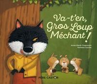 Anne-Marie Chapouton et Vanessa Gautier - Va-t'en, Gros Loup Méchant !.