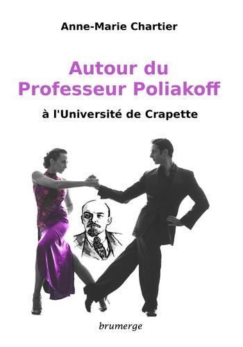 Anne-Marie Chartier - Autour du Professeur Poliakoff à l'Université de Crapette.