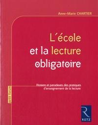 Anne-Marie Chartier - L'école et la lecture obligatoire - Histoire et paradoxes des pratiques d'enseignement de la lecture.