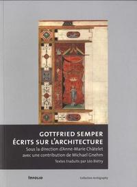 Anne-Marie Châtelet - Gottfried Semper - Ecrits sur l'architecture.