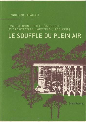 Anne-Marie Châtelet - Le souffle du plein air - Histoire d'un projet pédagogique et architectural novateur (1904-1952).