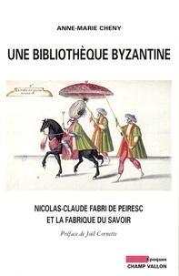 Anne-Marie Cheny - Une bibliothèque byzantine - Nicolas-Claude Fabri de Peiresc et la fabrique du savoir.