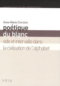 Anne-Marie Christin - Poétique du blanc - Vide et intervalle dans la civilisation de l'alphabet.