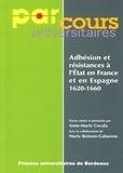 Anne-Marie Cocula et  Collectif - Adhésion et résistances à l'Etat en France et en Espagne, 1620-1660.