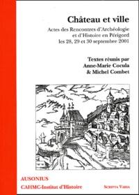 Anne-Marie Cocula et Michel Combet - Château et ville - Actes des Rencontres d'Archéologie et d'Histoire en Périgord, les 28, 29, et 30 septembre 2001.