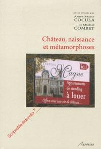 Anne-Marie Cocula et Michel Combet - Château, naissance et métamorphoses - Actes des Rencontres d'archéologie et d'histoire en Périgord les 24, 25 et 26 septembre 2010.