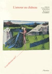 Anne-Marie Cocula et Michel Combet - L'amour au château - Actes des Rencontres d'Archéologie et d'Histoire en Périgord les 28, 29 et 30 septembre 2012.