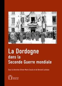 Anne-Marie Cocula et Bernard Lachaise - La Dordogne dans la Seconde Guerre mondiale.