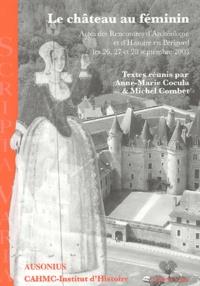 Anne-Marie Cocula et Michel Combet - Le château au féminin - Actes des Rencontres d'Archéologie et d'Histoire en Périgord le 26, 27 et 28 septembre 2003.