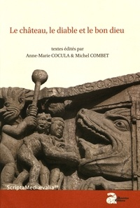 Anne-Marie Cocula et Michel Combet - Le château, le diable et le bon dieu - Actes des Rencontres d'Archéologie et d'Histoire en Périgord les 25, 26 et 27 septembre 2015.