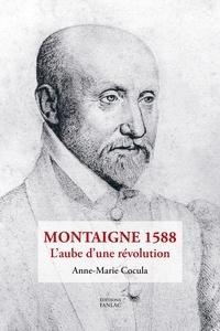 Anne-Marie Cocula - Montaigne 1588 - L'aube d'une révolution.