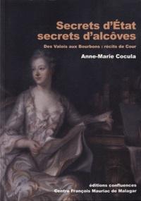 Anne-Marie Cocula - Secrets d'Etat, secrets d'alcôves - Des Valois aux Bourbons : récits de Cour.