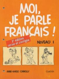 Anne-Marie Connolly - Moi, je parle français ! - Niveau 1.