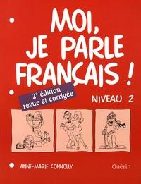 Anne-Marie Connolly - Moi, je parle français ! - Niveau 2.
