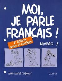 Anne-Marie Connolly - Moi, je parle français ! - Niveau 3.