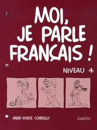 Anne-Marie Connolly - Moi, je parle français ! - Niveau 4.