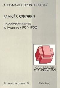 Anne-Marie Corbin - Manès Sperber - Un combat contre la tyrannie (1934-1960).