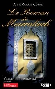 Anne-Marie Corre - Le roman de Marrakech.