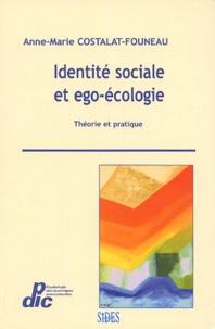 Anne-Marie Costalat- Founeau - Identité sociale et ego-écologie - Théorie et pratique.