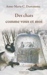 Anne-Marie Damamme - Des chats comme vous et moi.