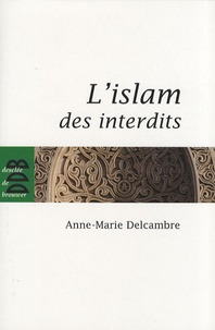 Anne-Marie Delcambre - L'islam des interdits.