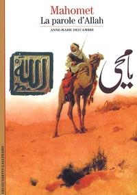 Anne-Marie Delcambre - Mahomet - La parole d'Allah.