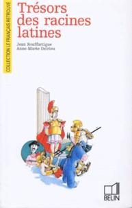 Anne-Marie Delrieu et Jean Bouffartigue - Trésors des racines latines.