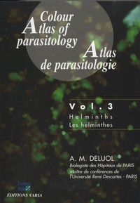 Anne-Marie Deluol - Atlas de parasitologie - Tome 3, Les helminthes.