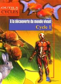 Anne-Marie Denis - A la découverte du monde vivant Cycle 1.