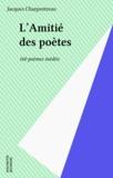 Anne-Marie Derèse et  Collectif - L'amitié des poètes - 160 poèmes inédits.